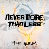 Never More Than Less : The Album