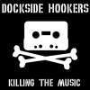 Dockside Hookers : Killing the music