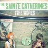 The Sainte Catherines : Fire Works