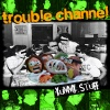 Trouble Channel : Yummy Stuff