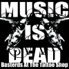 Basterds at the Tattoo Shop : Music is dead