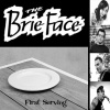 The Brie Face : First Serving